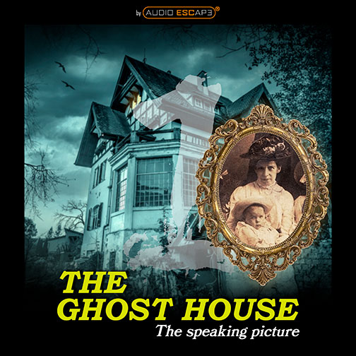 Audio-Escape-Game-The-Ghosthouse-Part1-The-Speaking-Picture